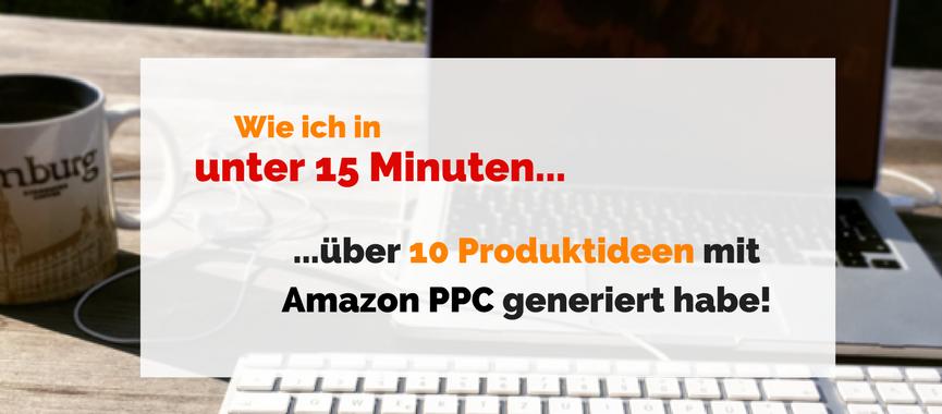 Wie ich in unter 15 Minuten über 10 neue Produktideen mit Amazon PPC generiert habe