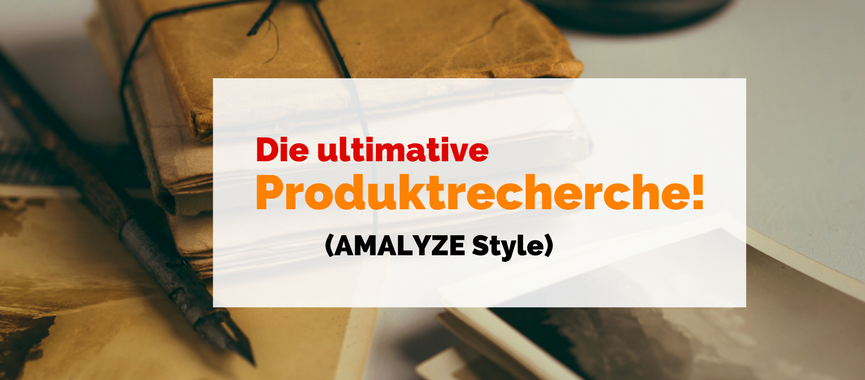 Die ultimative Produktrecherche – AMALYZE Style
