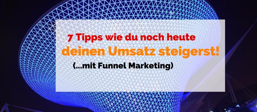 7 Tipps wie du deinen Umsatz steigerst mit Funnel Marketing. Garantiert!