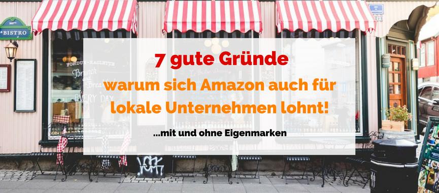 Amazon Händler werden: 7 gute Gründe warum sich Amazon auch für lokale Unternehmen lohnt